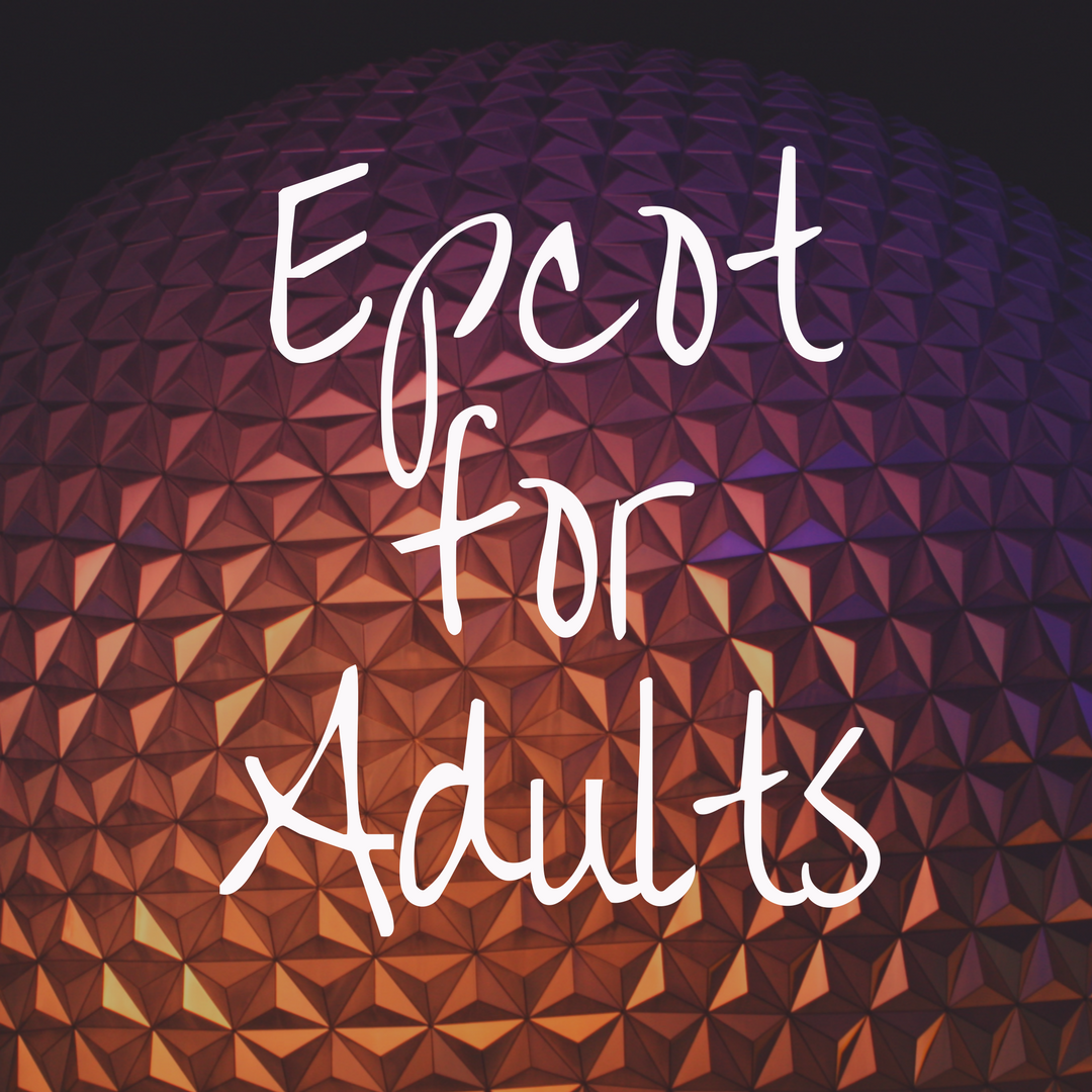 Why Epcot is the Best Disney Park for Adults