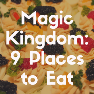 The 9 Best Places to Eat at Magic Kingdom You'll Fall in Love With