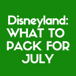 Discover What to Pack for Disneyland in July
