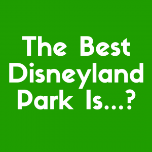 What's the best Disneyland park? We think it's California Adventure.